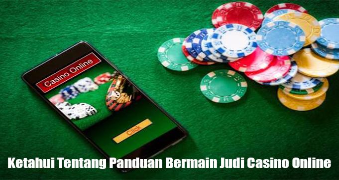 Ketahui Tentang Panduan Bermain Judi Casino Online
