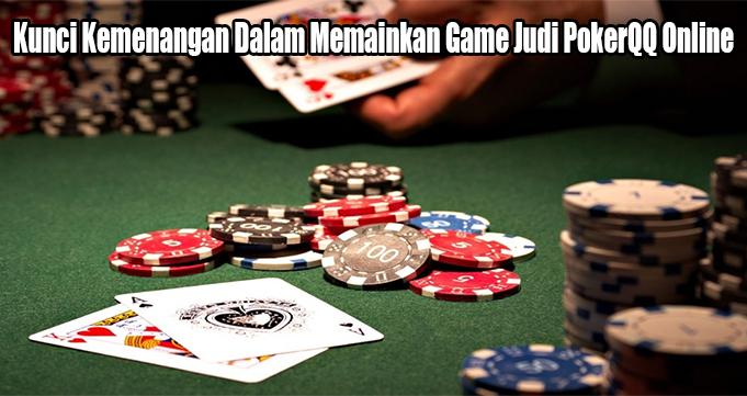 Kunci Kemenangan Dalam Memainkan Game Judi PokerQQ Online
