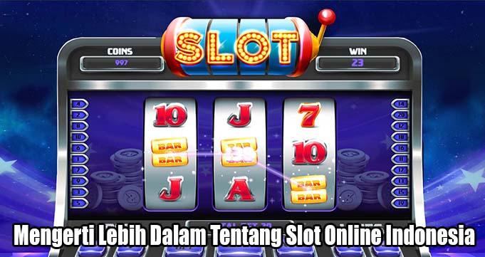 Mengerti Lebih Dalam Tentang Slot Online Indonesia