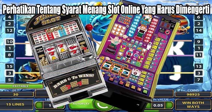 Perhatikan Tentang Syarat Menang Slot Online Yang Harus Dimengerti